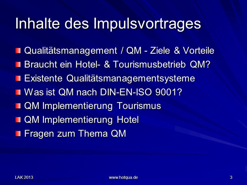 LAK 2013 www.hotqua.de 3 Inhalte des Impulsvortrages Qualitätsmanagement / QM - Ziele & Vorteile Braucht ein Hotel- & Tourismusbetrieb QM.