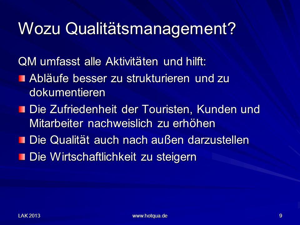 LAK 2013 www.hotqua.de 9 Wozu Qualitätsmanagement.