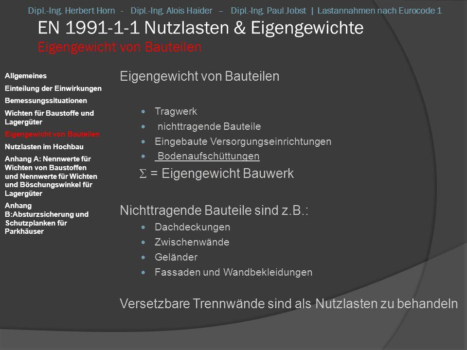 EN 1991-1-1 Nutzlasten & Eigengewichte Eigengewicht von Bauteilen Eigengewicht von Bauteilen Die Nennwerte der Abmessungen sollten aus den Zeichnungen entnommen werden.