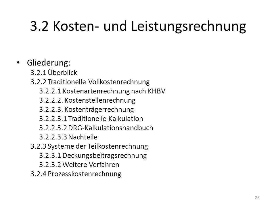 3.2 Kosten- und Leistungsrechnung Gliederung: 3.2.1 Überblick 3.2.2 Traditionelle Vollkostenrechnung 3.2.2.1 Kostenartenrechnung nach KHBV 3.2.2.2. Ko