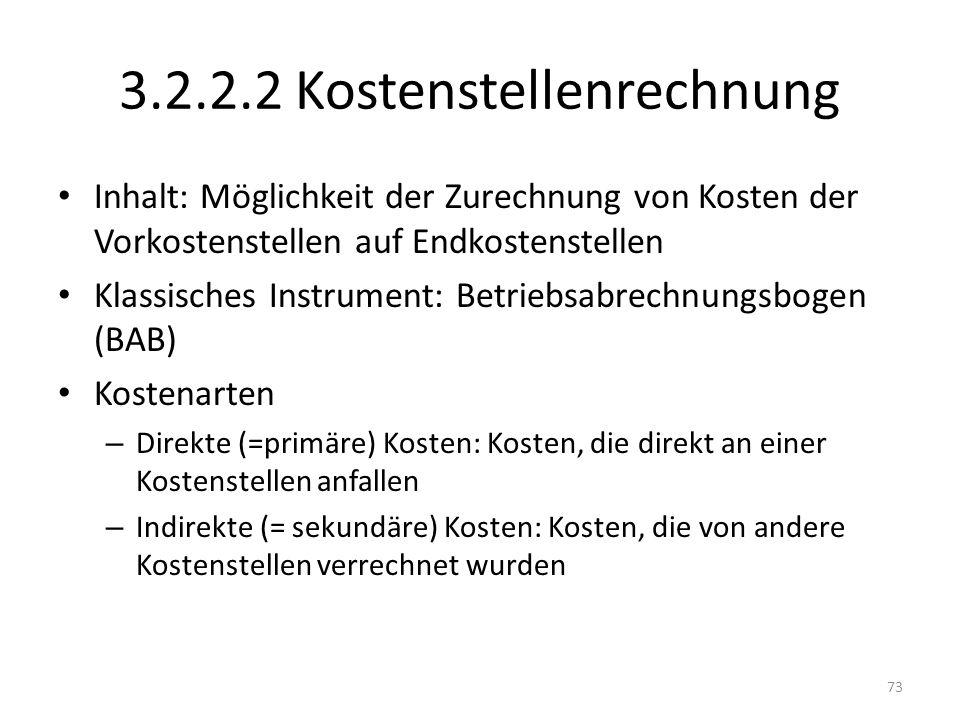 3.2.2.2 Kostenstellenrechnung Inhalt: Möglichkeit der Zurechnung von Kosten der Vorkostenstellen auf Endkostenstellen Klassisches Instrument: Betriebs