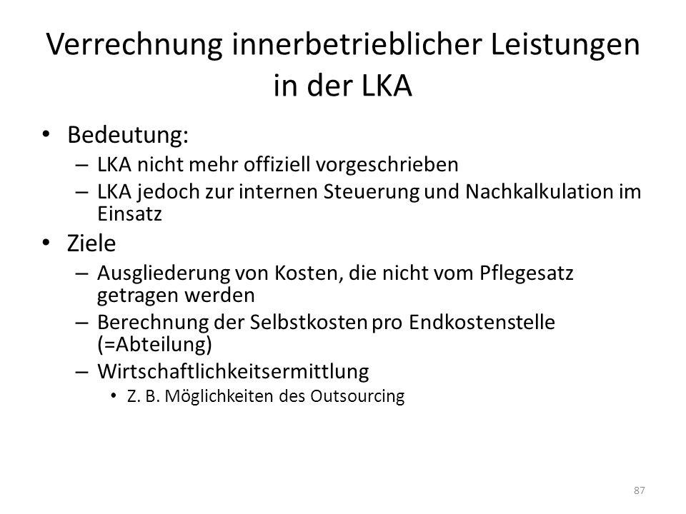 Verrechnung innerbetrieblicher Leistungen in der LKA Bedeutung: – LKA nicht mehr offiziell vorgeschrieben – LKA jedoch zur internen Steuerung und Nach