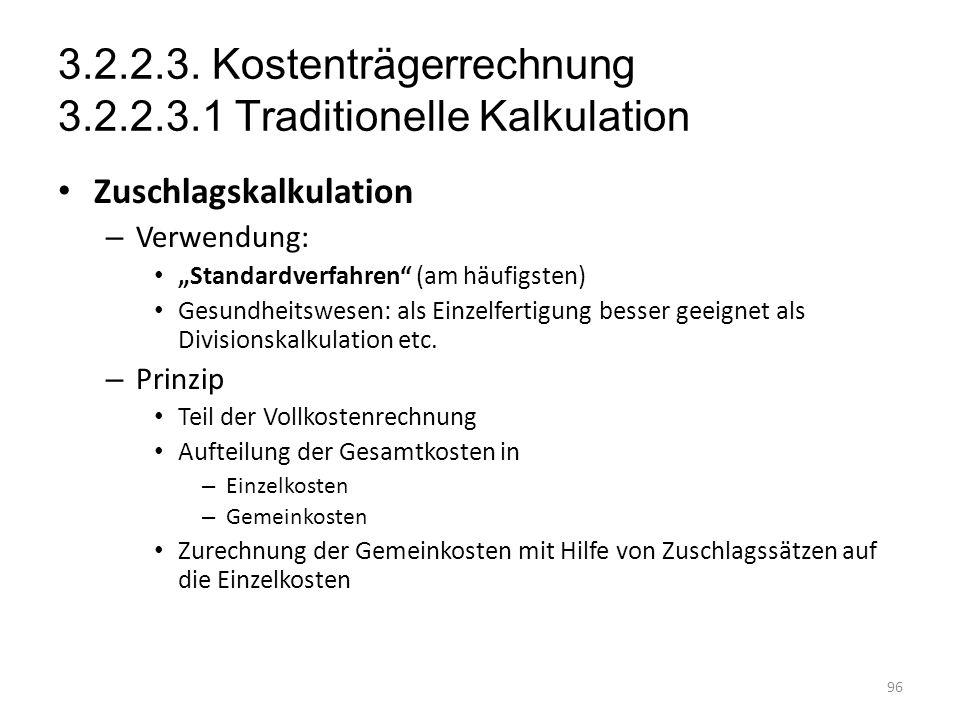 3.2.2.3. Kostenträgerrechnung 3.2.2.3.1 Traditionelle Kalkulation Zuschlagskalkulation – Verwendung: Standardverfahren (am häufigsten) Gesundheitswese