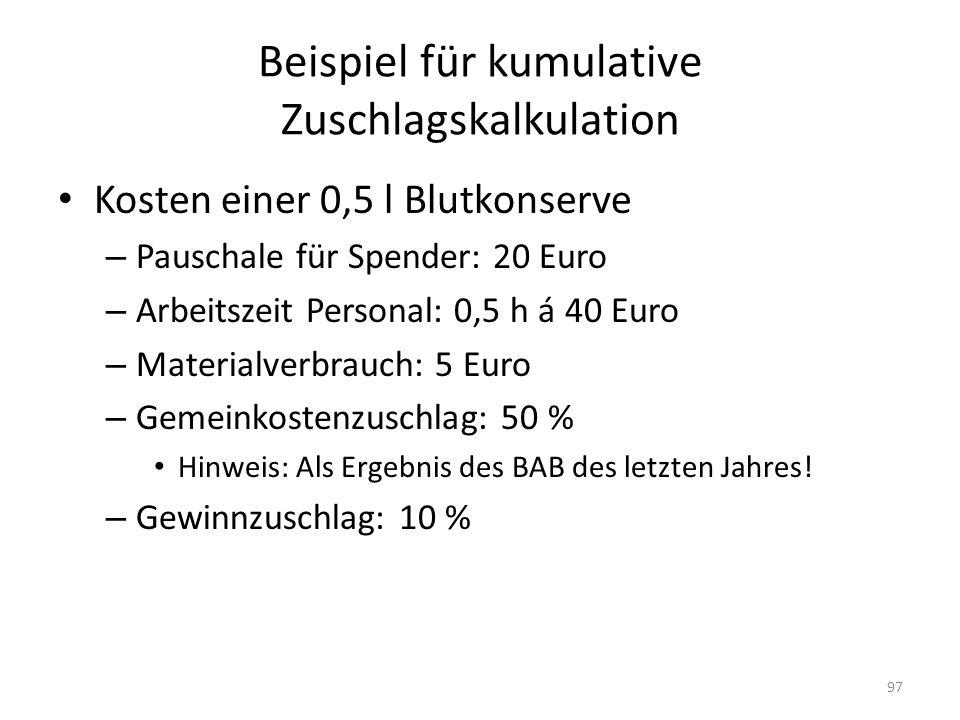 Beispiel für kumulative Zuschlagskalkulation Kosten einer 0,5 l Blutkonserve – Pauschale für Spender: 20 Euro – Arbeitszeit Personal: 0,5 h á 40 Euro