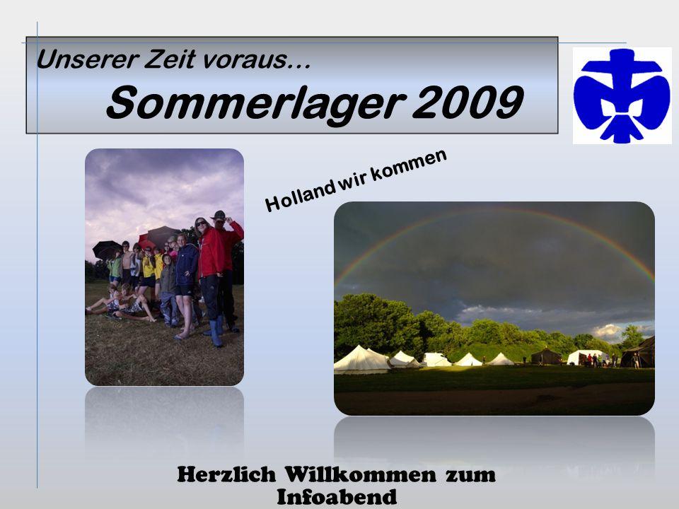 Unserer Zeit voraus… Sommerlager 2009 Herzlich Willkommen zum Infoabend Holland wir kommen