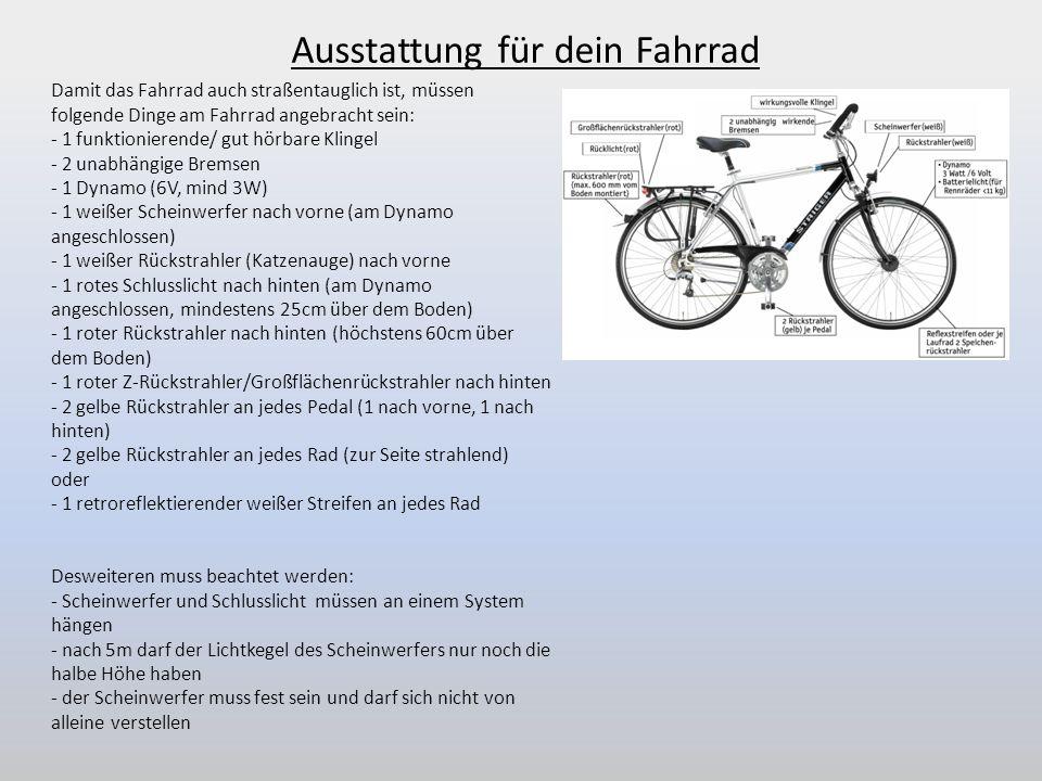 Damit das Fahrrad auch straßentauglich ist, müssen folgende Dinge am Fahrrad angebracht sein: - 1 funktionierende/ gut hörbare Klingel - 2 unabhängige