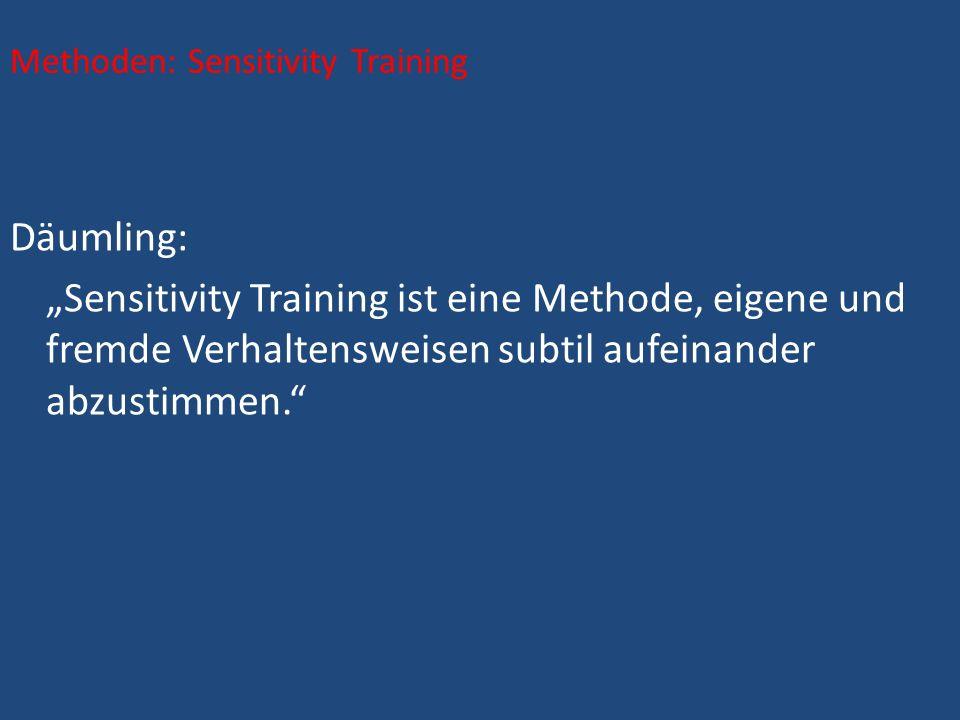 Methoden: Sensitivity Training Däumling: Sensitivity Training ist eine Methode, eigene und fremde Verhaltensweisen subtil aufeinander abzustimmen.