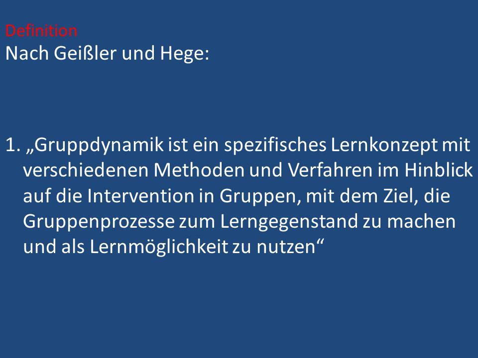 Nach Geißler und Hege: 1. Gruppdynamik ist ein spezifisches Lernkonzept mit verschiedenen Methoden und Verfahren im Hinblick auf die Intervention in G