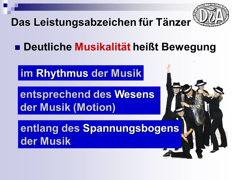 Das Leistungsabzeichen für Tänzer Deutliche Musikalität heißt Bewegung im Rhythmus der Musik entsprechend des Wesens der Musik (Motion) entlang des Spannungsbogens der Musik