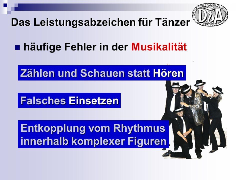 Das Leistungsabzeichen für Tänzer häufige Fehler in der Musikalität Falsches Einsetzen Entkopplung vom Rhythmus innerhalb komplexer Figuren Zählen und Schauen statt Hören