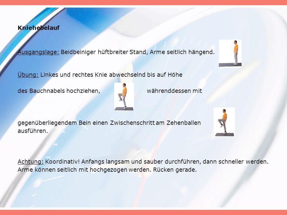 Kniehebelauf Ausgangslage: Beidbeiniger hüftbreiter Stand, Arme seitlich hängend.
