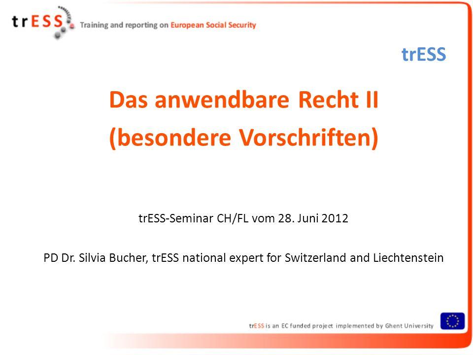 trESS Das anwendbare Recht II (besondere Vorschriften) trESS-Seminar CH/FL vom 28. Juni 2012 PD Dr. Silvia Bucher, trESS national expert for Switzerla