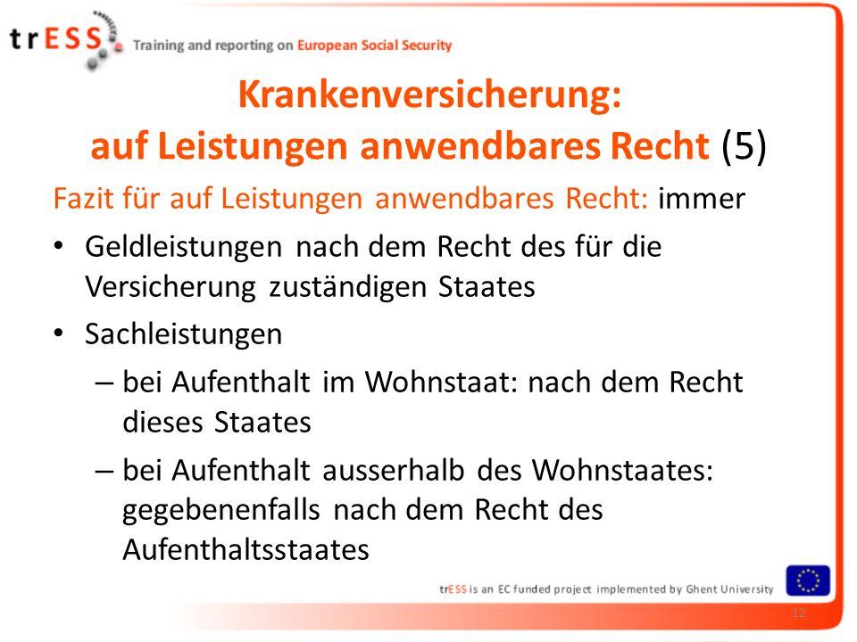 Krankenversicherung: auf Leistungen anwendbares Recht (5) Fazit für auf Leistungen anwendbares Recht: immer Geldleistungen nach dem Recht des für die