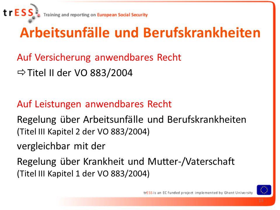 Arbeitsunfälle und Berufskrankheiten Auf Versicherung anwendbares Recht Titel II der VO 883/2004 Auf Leistungen anwendbares Recht Regelung über Arbeit