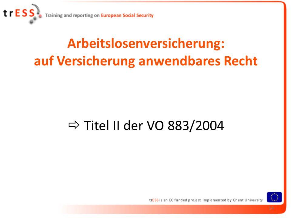Arbeitslosenversicherung: auf Versicherung anwendbares Recht Titel II der VO 883/2004 14