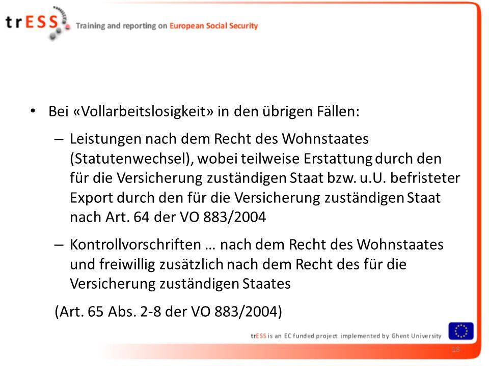 Bei «Vollarbeitslosigkeit» in den übrigen Fällen: – Leistungen nach dem Recht des Wohnstaates (Statutenwechsel), wobei teilweise Erstattung durch den für die Versicherung zuständigen Staat bzw.