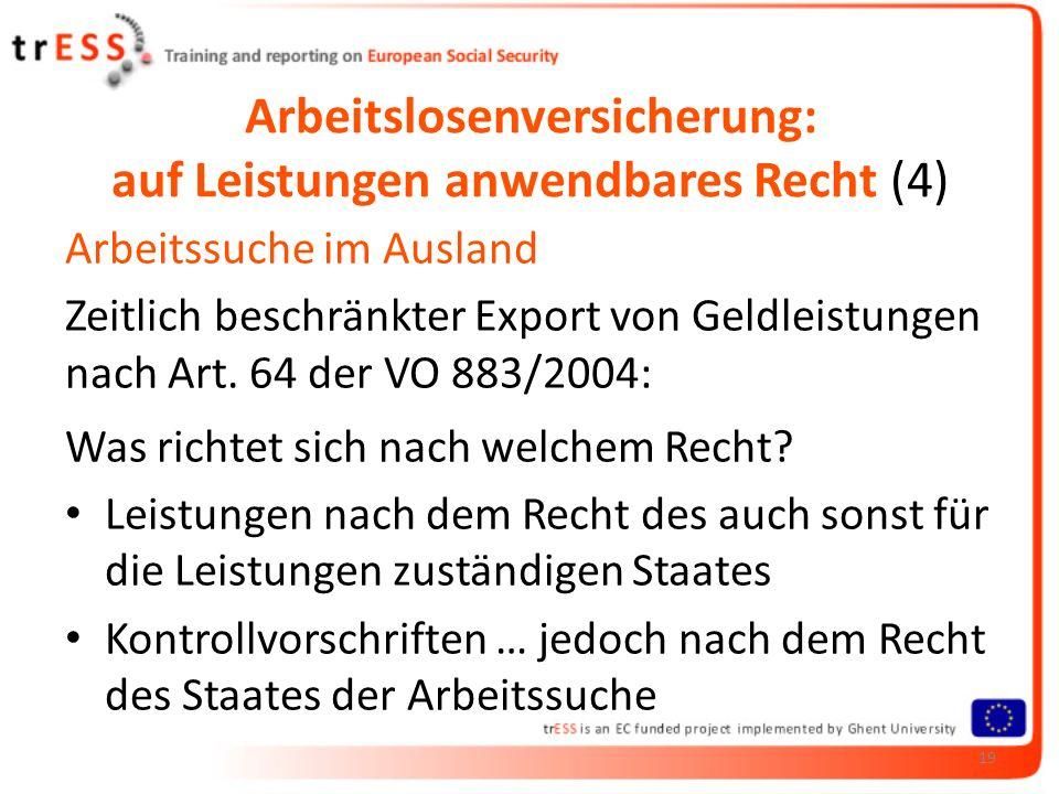 Arbeitslosenversicherung: auf Leistungen anwendbares Recht (4) Arbeitssuche im Ausland Zeitlich beschränkter Export von Geldleistungen nach Art. 64 de