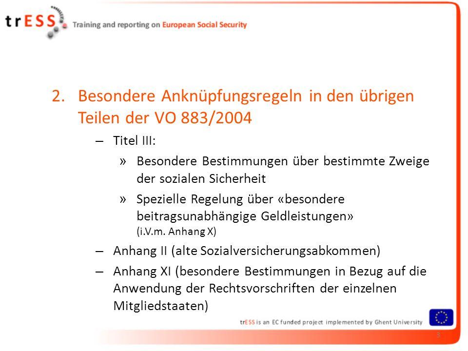 2.Besondere Anknüpfungsregeln in den übrigen Teilen der VO 883/2004 – Titel III: » Besondere Bestimmungen über bestimmte Zweige der sozialen Sicherheit » Spezielle Regelung über «besondere beitragsunabhängige Geldleistungen» (i.V.m.