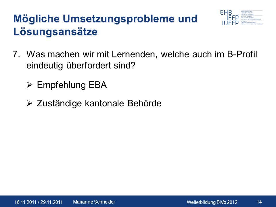 16.11.2011 / 29.11.2011Weiterbildung BiVo 2012 14Marianne Schneider Mögliche Umsetzungsprobleme und Lösungsansätze 7.Was machen wir mit Lernenden, wel