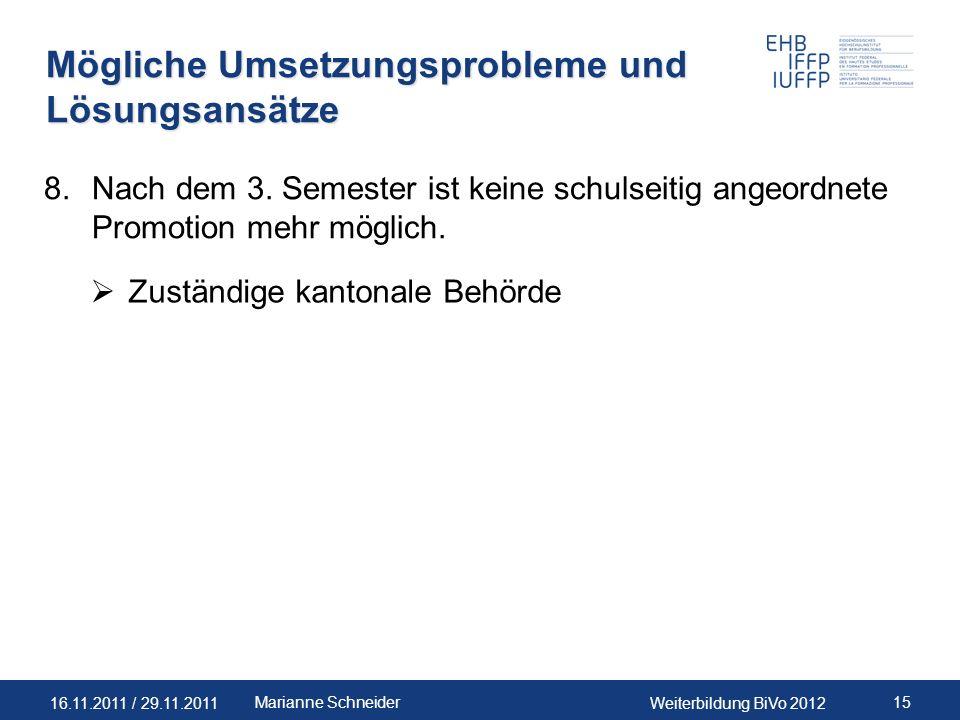 16.11.2011 / 29.11.2011Weiterbildung BiVo 2012 15Marianne Schneider Mögliche Umsetzungsprobleme und Lösungsansätze 8.Nach dem 3. Semester ist keine sc