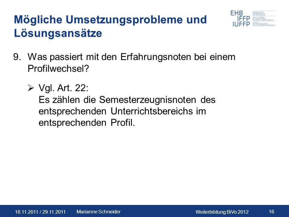 16.11.2011 / 29.11.2011Weiterbildung BiVo 2012 16Marianne Schneider Mögliche Umsetzungsprobleme und Lösungsansätze 9.Was passiert mit den Erfahrungsno