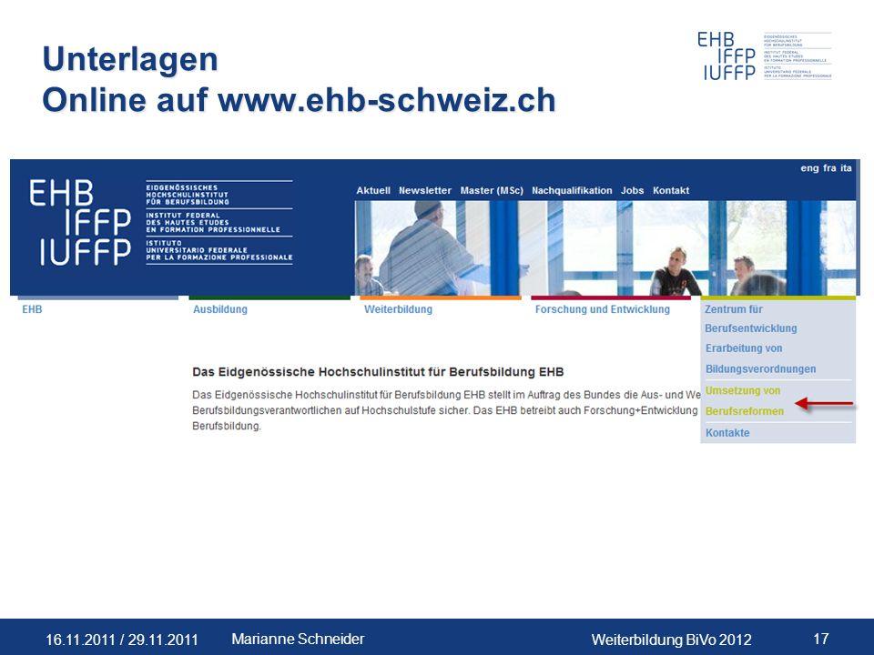 16.11.2011 / 29.11.2011Weiterbildung BiVo 2012 17Marianne Schneider Unterlagen Online auf www.ehb-schweiz.ch