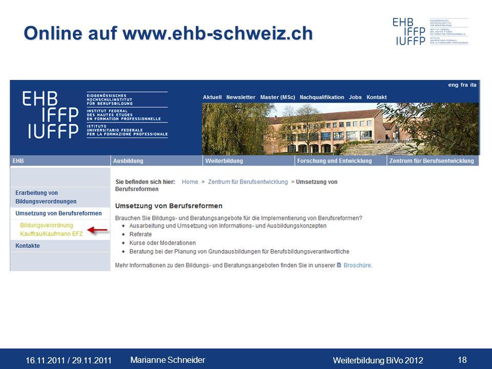 16.11.2011 / 29.11.2011Weiterbildung BiVo 2012 18Marianne Schneider Online auf www.ehb-schweiz.ch