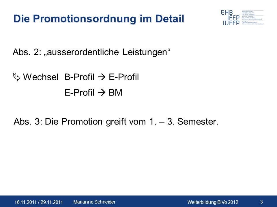 16.11.2011 / 29.11.2011Weiterbildung BiVo 2012 3Marianne Schneider Die Promotionsordnung im Detail Abs. 2: ausserordentliche Leistungen WechselB-Profi