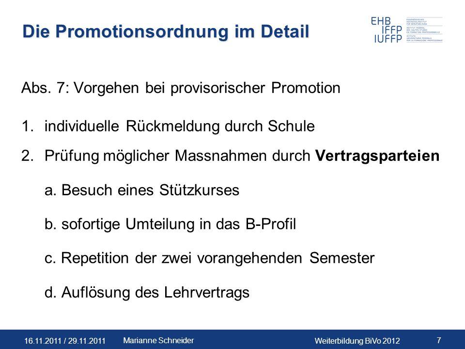 16.11.2011 / 29.11.2011Weiterbildung BiVo 2012 7Marianne Schneider Die Promotionsordnung im Detail Abs. 7: Vorgehen bei provisorischer Promotion 1.ind