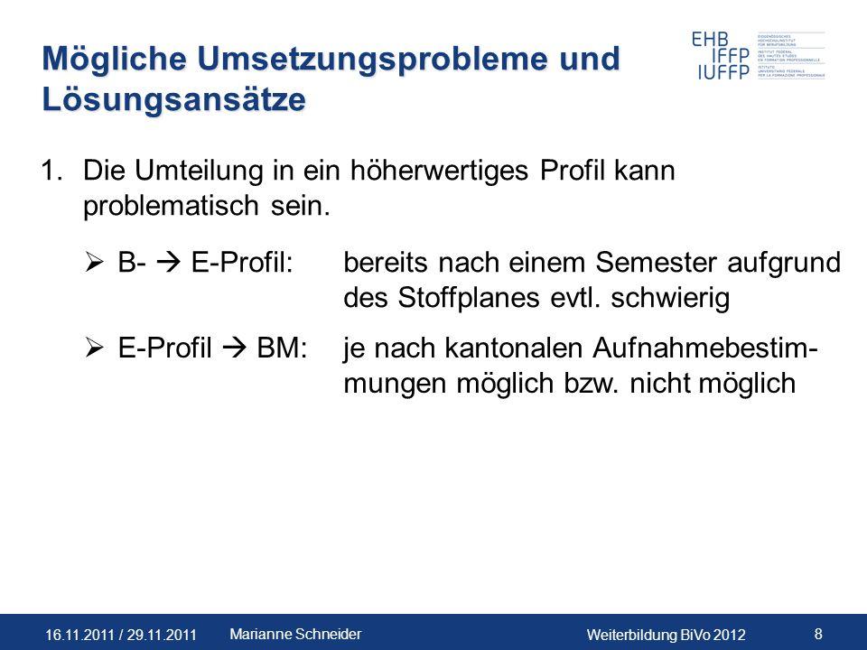 16.11.2011 / 29.11.2011Weiterbildung BiVo 2012 8Marianne Schneider Mögliche Umsetzungsprobleme und Lösungsansätze 1.Die Umteilung in ein höherwertiges