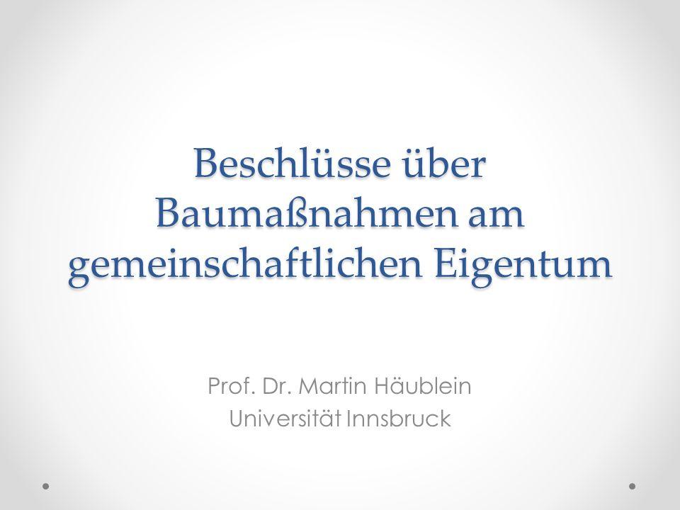 Beschlüsse über Baumaßnahmen am gemeinschaftlichen Eigentum Prof. Dr. Martin Häublein Universität Innsbruck
