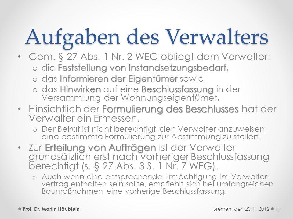 Aufgaben des Verwalters Gem. § 27 Abs. 1 Nr. 2 WEG obliegt dem Verwalter: Feststellung von Instandsetzungsbedarf, o die Feststellung von Instandsetzun