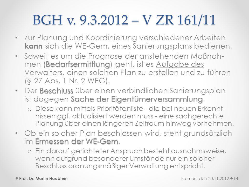 BGH v. 9.3.2012 – V ZR 161/11 Zur Planung und Koordinierung verschiedener Arbeiten kann sich die WE-Gem. eines Sanierungsplans bedienen. Bedarfsermitt