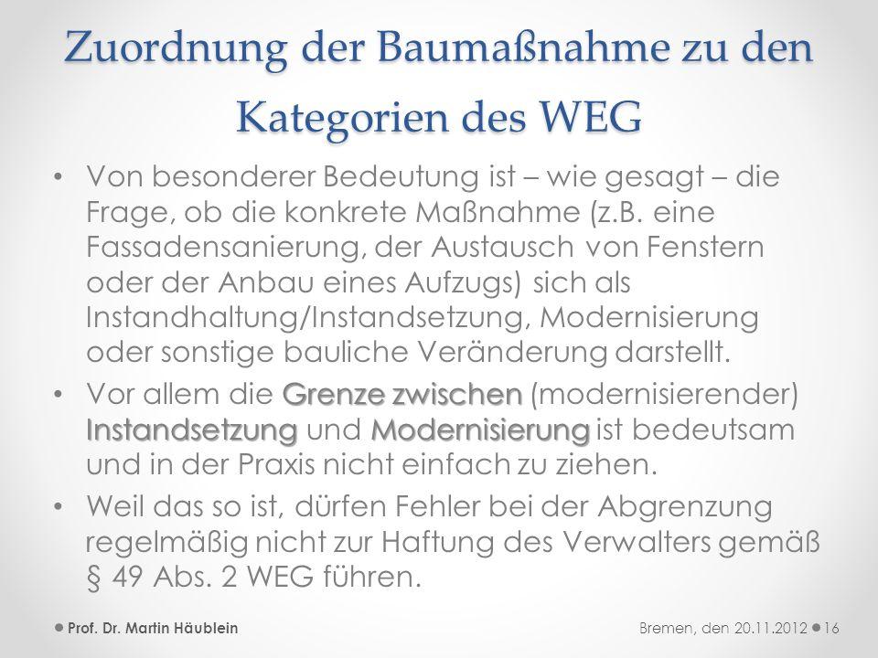 Zuordnung der Baumaßnahme zu den Kategorien des WEG Von besonderer Bedeutung ist – wie gesagt – die Frage, ob die konkrete Maßnahme (z.B. eine Fassade