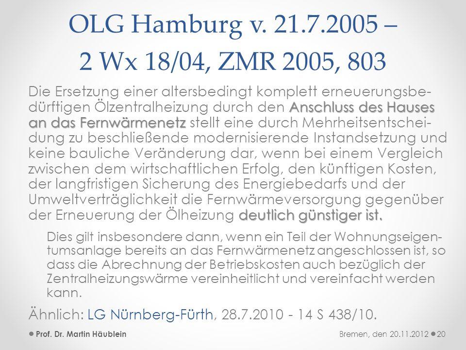 OLG Hamburg v. 21.7.2005 – 2 Wx 18/04, ZMR 2005, 803 Anschluss des Hauses an das Fernwärmenetz deutlich günstiger ist. Die Ersetzung einer altersbedin
