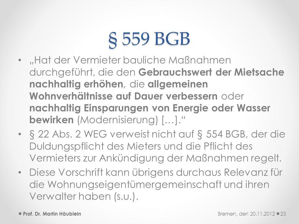 § 559 BGB Hat der Vermieter bauliche Maßnahmen durchgeführt, die den Gebrauchswert der Mietsache nachhaltig erhöhen, die allgemeinen Wohnverhältnisse