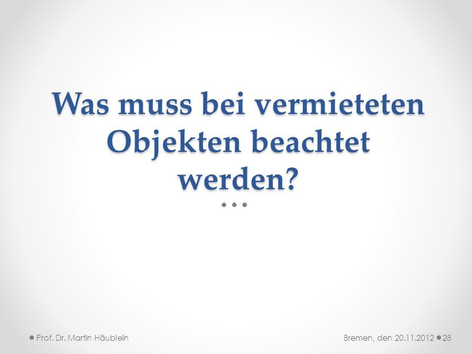 Was muss bei vermieteten Objekten beachtet werden? Prof. Dr. Martin Häublein28Bremen, den 20.11.2012