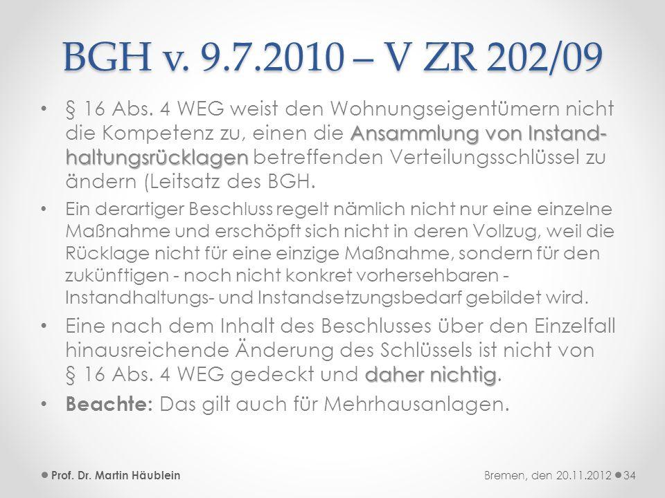 BGH v. 9.7.2010 – V ZR 202/09 Ansammlung von Instand- haltungsrücklagen § 16 Abs. 4 WEG weist den Wohnungseigentümern nicht die Kompetenz zu, einen di