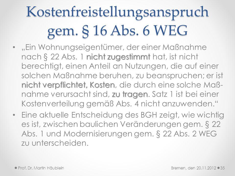 Kostenfreistellungsanspruch gem. § 16 Abs. 6 WEG nicht zugestimmt nicht verpflichtet, Kosten zu tragen Ein Wohnungseigentümer, der einer Maßnahme nach