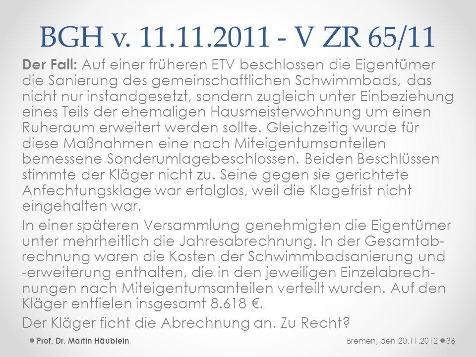 BGH v. 11.11.2011 - V ZR 65/11 Der Fall: Auf einer früheren ETV beschlossen die Eigentümer die Sanierung des gemeinschaftlichen Schwimmbads, das nicht