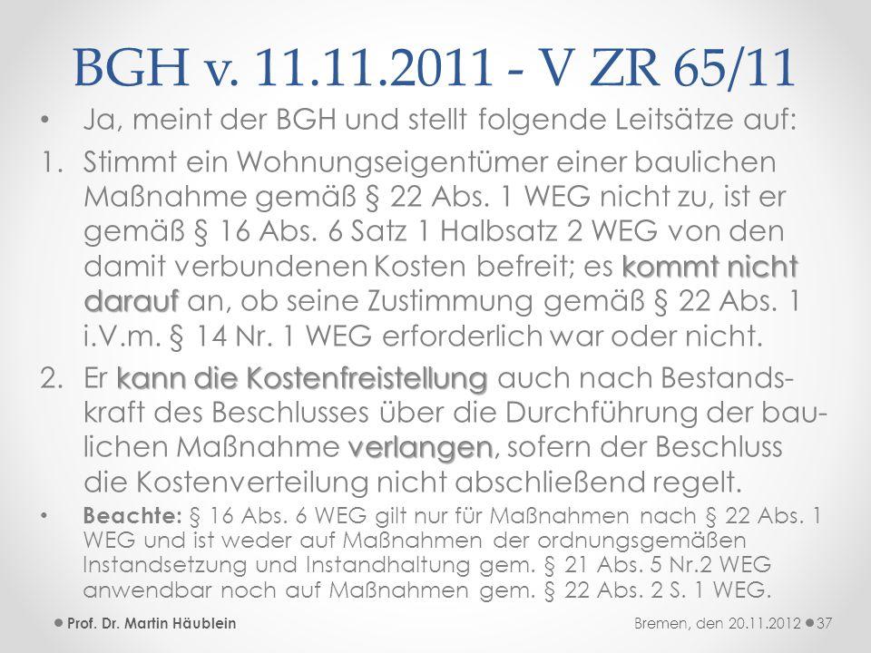 BGH v. 11.11.2011 - V ZR 65/11 Ja, meint der BGH und stellt folgende Leitsätze auf: kommt nicht darauf 1.Stimmt ein Wohnungseigentümer einer baulichen