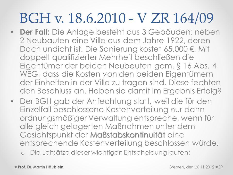 BGH v. 18.6.2010 - V ZR 164/09 Der Fall: Die Anlage besteht aus 3 Gebäuden; neben 2 Neubauten eine Villa aus dem Jahre 1922, deren Dach undicht ist. D