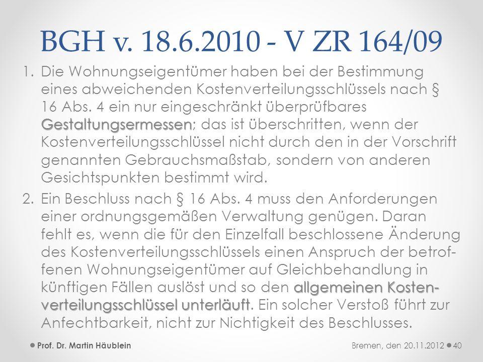 BGH v. 18.6.2010 - V ZR 164/09 Gestaltungsermessen 1.Die Wohnungseigentümer haben bei der Bestimmung eines abweichenden Kostenverteilungsschlüssels na