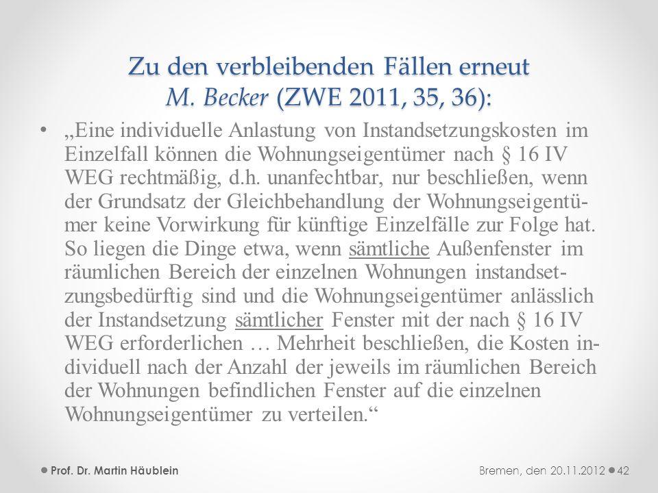 Zu den verbleibenden Fällen erneut M. Becker (ZWE 2011, 35, 36): Eine individuelle Anlastung von Instandsetzungskosten im Einzelfall können die Wohnun
