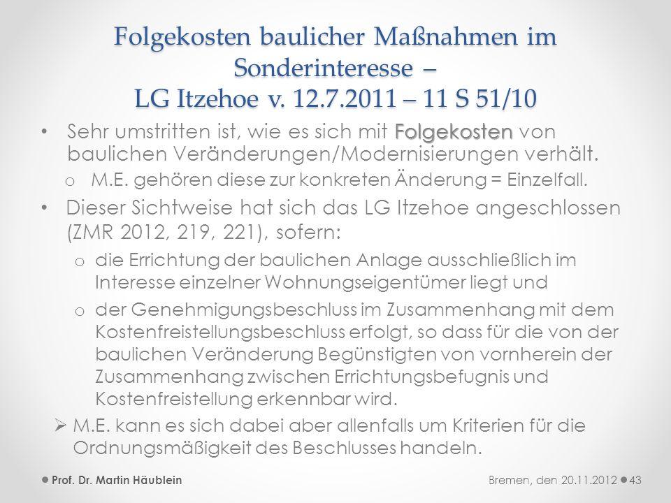 Folgekosten baulicher Maßnahmen im Sonderinteresse – LG Itzehoe v. 12.7.2011 – 11 S 51/10 Folgekosten Sehr umstritten ist, wie es sich mit Folgekosten