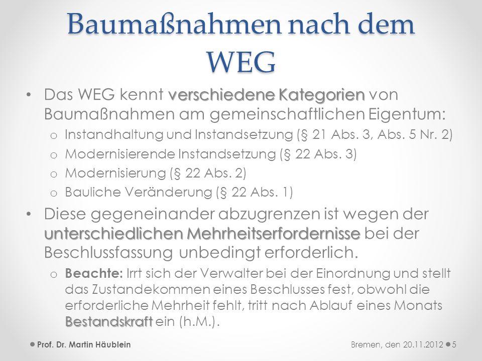 Baumaßnahmen nach dem WEG verschiedene Kategorien Das WEG kennt verschiedene Kategorien von Baumaßnahmen am gemeinschaftlichen Eigentum: o Instandhalt