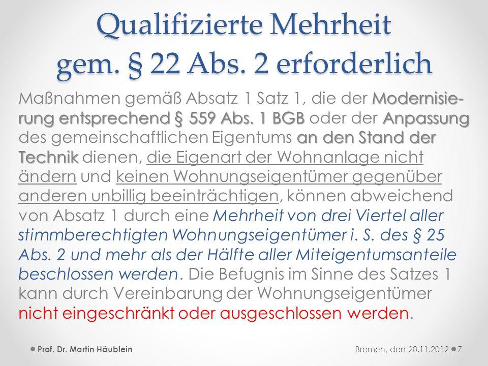 Qualifizierte Mehrheit gem. § 22 Abs. 2 erforderlich Modernisie- rung entsprechend § 559 Abs. 1 BGBAnpassung an den Stand der Technik Maßnahmen gemäß