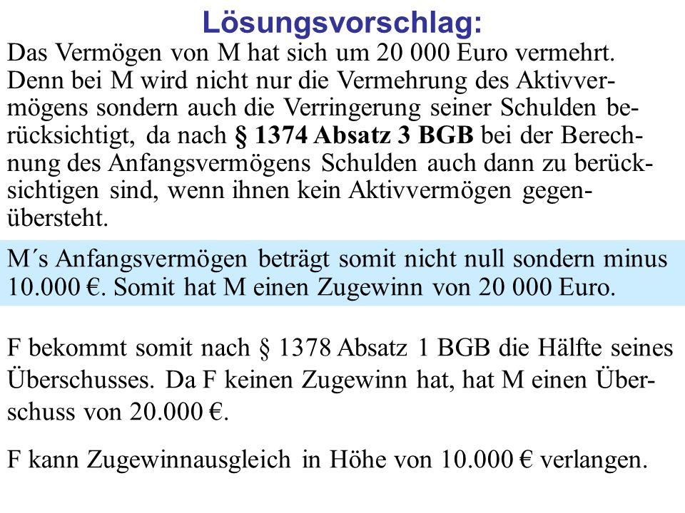 Lösungsvorschlag: Das Vermögen von M hat sich um 20 000 Euro vermehrt. Denn bei M wird nicht nur die Vermehrung des Aktivver- mögens sondern auch die