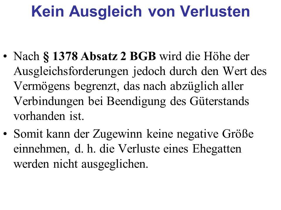 Nach § 1378 Absatz 2 BGB wird die Höhe der Ausgleichsforderungen jedoch durch den Wert des Vermögens begrenzt, das nach abzüglich aller Verbindungen b