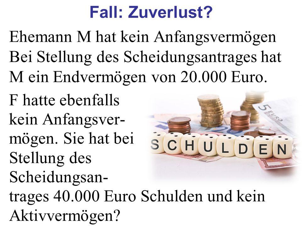 Ehemann M hat kein Anfangsvermögen Bei Stellung des Scheidungsantrages hat M ein Endvermögen von 20.000 Euro. F hatte ebenfalls kein Anfangsver- mögen